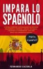 Impara Lo Spagnolo: 18 Storie Divertenti E Entusiasmanti Per Imparare Velocemente Lo Spagnolo - Amplia Il Tuo Lessico E Migliora La Compre Cover Image