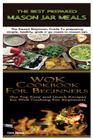 The Best Prepared Mason Jar Meals & Wok Cookbook for Beginners Cover Image