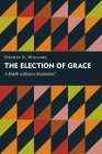 The Election of Grace: A Riddle Without a Resolution? (Kantzer Lectures in Revealed Theology (Klrt)) Cover Image