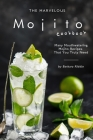 The Marvelous Mojito Cookbook: Many Mouthwatering Mojito Recipes That You Truly Need Cover Image
