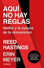 Aquí no hay reglas: Netflix y la cultura de la reinvención / No Rules Rules: Netflix and the Culture of Reinvention Cover Image