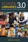 School Libraries 3.0: Principles and Practices for the Digital Age Cover Image