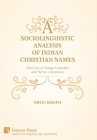 A Sociolinguistic Analysis of Indian Christian Names: The Case of Telugu Catholics and Syrian Christians (Language and Linguistics) Cover Image