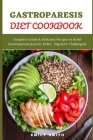 Gastroparesis Diet Cookbook: Complete Guide & Delicious Recipes to Relief Gastroparesis (Gastric Relief, Digestive Challenges) Cover Image