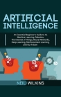 Artificial Intelligence: An Essential Beginner's Guide to AI, Machine Learning, Robotics, The Internet of Things, Neural Networks, Deep Learnin Cover Image