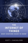 The Internet of Things: What Everyone Needs to Know(r) Cover Image