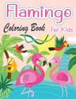 Flamingo Coloring Book For Kids: Amazing cute Flamingos color book Kids Boys and girls Cover Image