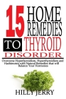 15 Home Remedies to Thyroid Disorder: Overcome Hypothyroidism, Hyperthyroidism, and Hashimoto's with Natural Remedies that will balance your Hormones. Cover Image