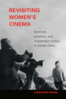 Revisiting Women's Cinema: Feminism, Socialism, and Mainstream Culture in Modern China (Camera Obscura Book) Cover Image
