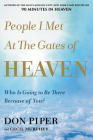 People I Met at the Gates of Heaven: Who Is Going to Be There Because of You? Cover Image