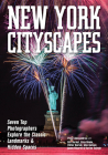 New York Cityscapes: Seven Top Photographers Explore the Classic Landmarks & Hidden Spaces Cover Image