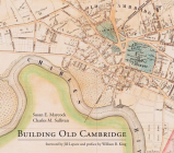 Building Old Cambridge: Architecture and Development Cover Image