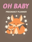 Oh Baby Pregnancy Planner: Pregnancy Planner Gift Trimester Symptoms Organizer Planner New Mom Baby Shower Gift Baby Expecting Calendar Baby Bump Cover Image