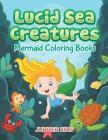 Lucid Sea Creatures: Mermaid Coloring Books Cover Image