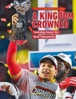 A Kingdom Crowned - Celebrating Kansas City's NFL Championship Cover Image