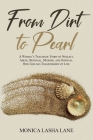 From Dirt to Pearl: A Woman's Traumatic Story of Neglect, Abuse, Betrayal, Murder, and Survival. How God has Transformed my Life. Cover Image