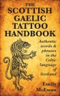 The Scottish Gaelic Tattoo Handbook: Authentic Words and Phrases in the Celtic Language of Scotland Cover Image