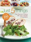 Just 5 Things: Easy Gourmet Cooking with Just a Handful of Ingredients Cover Image