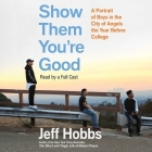 Show Them You're Good: A Portrait of Boys in the City of Angels the Year Before College Cover Image