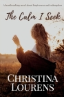 The Calm I Seek: A heartbreaking novel about redemption and forgiveness Cover Image