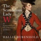 The Scandalous Lady W Lib/E: An Eighteenth-Century Tale of Sex, Scandal and Divorce Cover Image