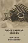 Rhodesian War Stories: Hero Of The Rhodesian War: Rhodesian War Cover Image