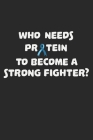 Who Needs Protein To Become A Strong Fighter?: Notebook A5 Size, 6x9 inches, 120 dot grid dotted Pages, PKU Awareness Phenylketonuria Disease Protein Cover Image