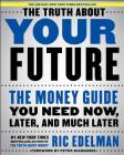 The Truth About Your Future: The Money Guide You Need Now, Later, and Much Later Cover Image