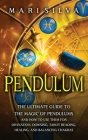 Pendulum: The Ultimate Guide to the Magic of Pendulums and How to Use Them for Divination, Dowsing, Tarot Reading, Healing, and Cover Image