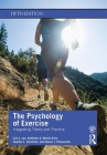 The Psychology of Exercise: Integrating Theory and Practice Cover Image