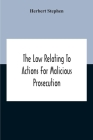 The Law Relating To Actions For Malicious Prosecution Cover Image