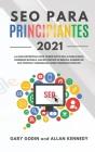 SEO PARA PRINCIPIANTES 2021 La guía definitiva para principiantes para tener éxito en la publicidad, dominar Google, hacer crecer su marca, aumentar s Cover Image