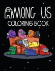 Among Us Coloring Book: Coloring Pages With Among Us Images Crewmate or Sus Impostor Memes, Iconic Scenes, Characters and Unique Mashup Photos Cover Image