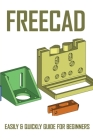 FreeCAD: Easily & Quickly Guide For Beginners: Freecad Enclosure Tutorial Cover Image