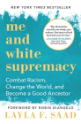 Me and White Supremacy: Combat Racism, Change the World, and Become a Good Ancestor Cover Image
