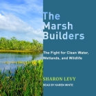 The Marsh Builders Lib/E: The Fight for Clean Water, Wetlands, and Wildlife Cover Image