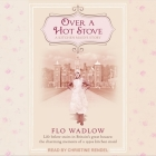 Over a Hot Stove: A Kitchen Maid's Story Cover Image