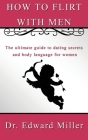 How to flirt with men: The ultimate guide to dating secrets and body language for women that want to attract men with self confidence, preven Cover Image