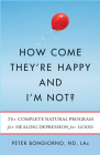 How Come They're Happy and I'm Not?: The Complete Natural Program for Healing Depression for Good Cover Image