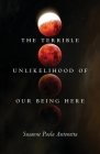 The Terrible Unlikelihood of Our Being Here (21st Century Essays #1) Cover Image