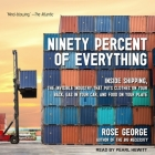 Ninety Percent of Everything Lib/E: Inside Shipping, the Invisible Industry That Puts Clothes on Your Back, Gas in Your Car, and Food on Your Plate Cover Image