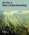 Art for a New Understanding: Native Voices, 1950s to Now Cover Image