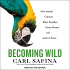 Becoming Wild Lib/E: How Animal Cultures Raise Families, Create Beauty, and Achieve Peace Cover Image