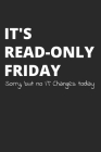 It's Read-Only Friday Sorry But No IT Changes Today: Administrator Notebook for Sysadmin / Network or Security Engineer / DBA in IT Infrastructure / I Cover Image