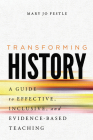 Transforming History: A Guide to Effective, Inclusive, and Evidence-Based Teaching Cover Image
