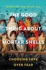 The Good Thing About Mortar Shells: Choosing Love Over Fear Cover Image