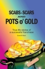 Scabs, Scars and Pots O'Gold: True-Life Stories of a Successful Franchisee Cover Image