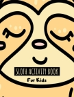 Sloth Activity Book For Kids: Large Sloth Activity Book For Kids Ages 4-8 8-12 with Coloring, Dot to Dot & Trace the Drawing Pages for Children - Cu Cover Image