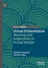 Virtual Existentialism: Meaning and Subjectivity in Virtual Worlds Cover Image