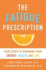 The Fatigue Prescription: Four Steps to Renewing Your Energy, Health, and Life Cover Image